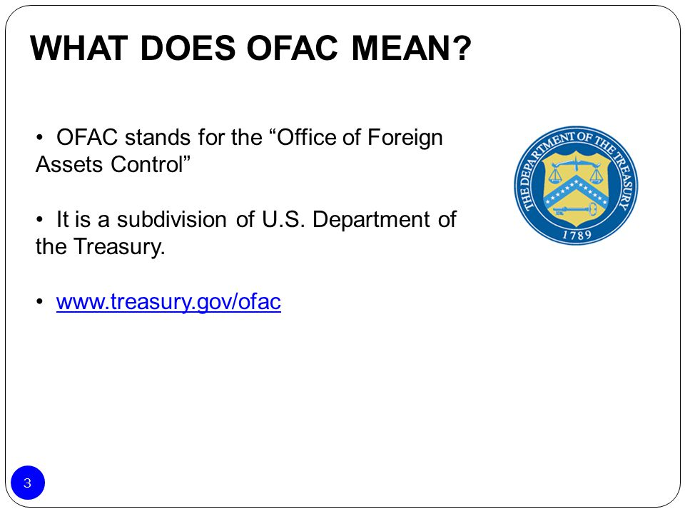"WHAT DOES OFAC MEAN? OFAC stands for the ""Office of Foreign Assets Control"" It is a subdivision of U.S. Department of the Treasury. www.treasury.gov/o"