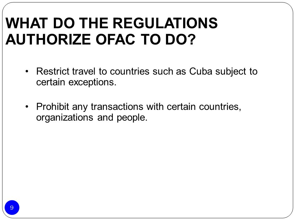 Restrict travel to countries such as Cuba subject to certain exceptions. Prohibit any transactions with certain countries, organizations and people. W