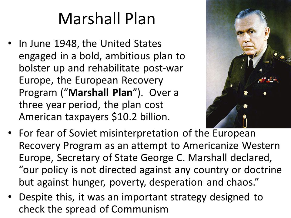 Marshall Plan For fear of Soviet misinterpretation of the European Recovery Program as an attempt to Americanize Western Europe, Secretary of State Ge