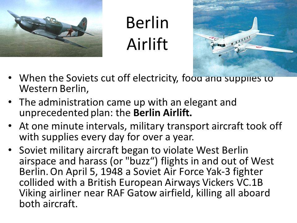 Berlin Airlift When the Soviets cut off electricity, food and supplies to Western Berlin, The administration came up with an elegant and unprecedented