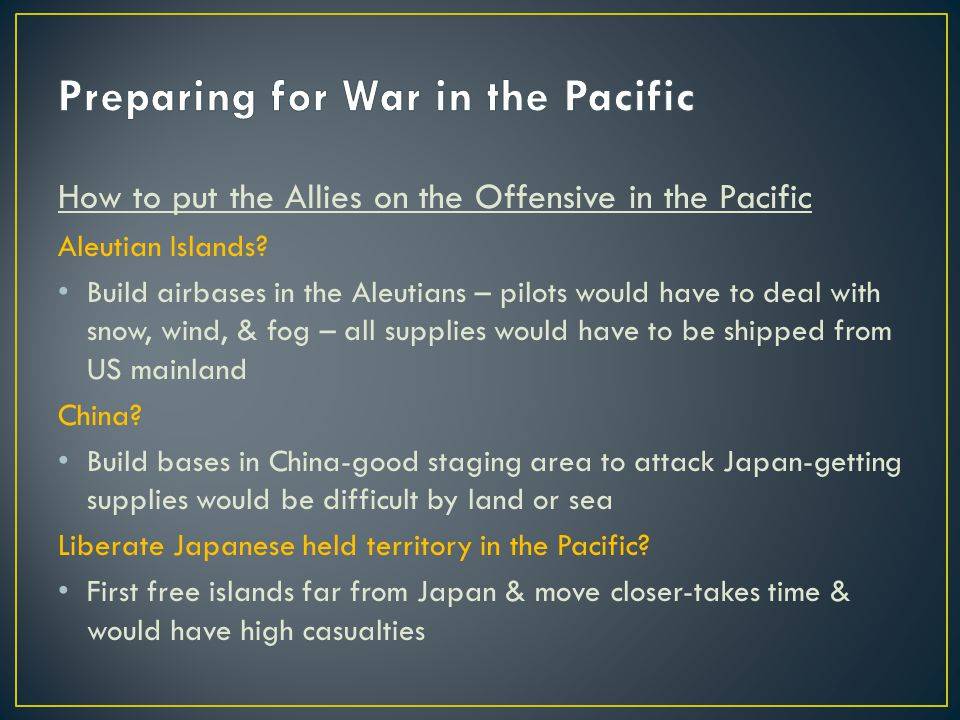 How to put the Allies on the Offensive in the Pacific Aleutian Islands? Build airbases in the Aleutians – pilots would have to deal with snow, wind, &