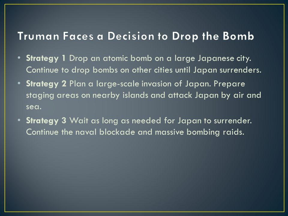 Strategy 1 Drop an atomic bomb on a large Japanese city.
