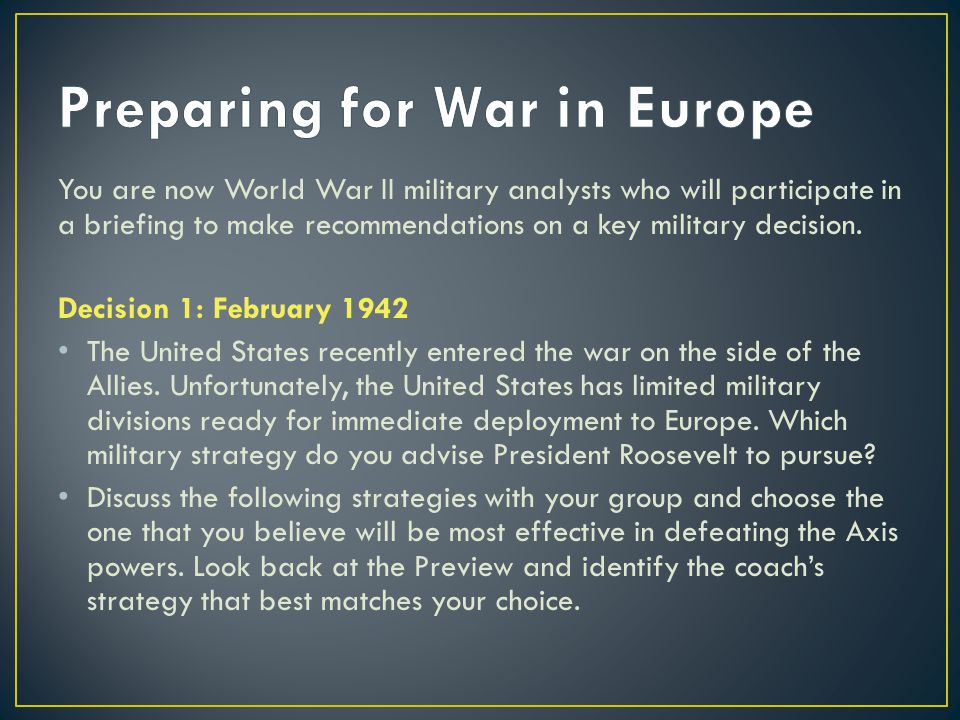 You are now World War II military analysts who will participate in a briefing to make recommendations on a key military decision. Decision 1: February
