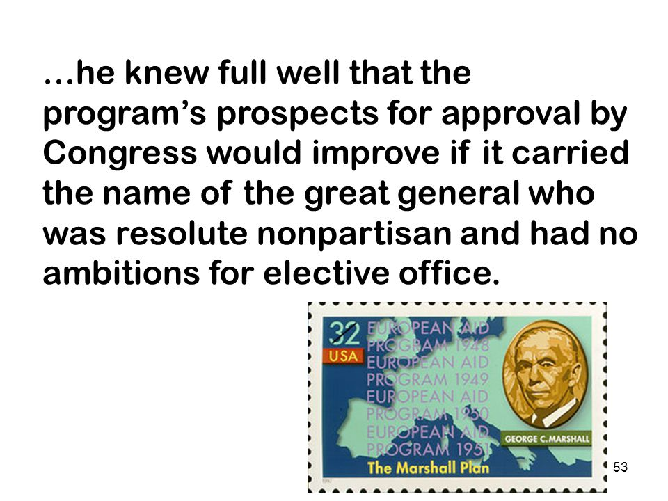 52 That plan was ready by September, and in December, Truman forwarded to Congress the $17 billion European Recovery Program. The President called it
