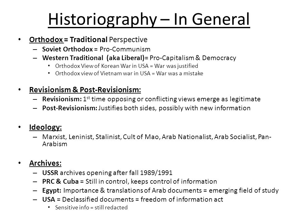 Historiography – In General Orthodox = Traditional Perspective – Soviet Orthodox = Pro-Communism – Western Traditional (aka Liberal)= Pro-Capitalism &