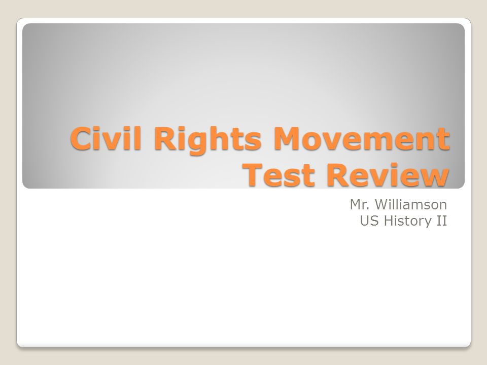 Civil Rights Movement Test Review Mr. Williamson US History II