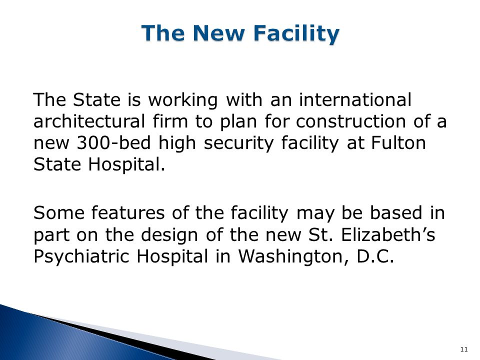 The State is working with an international architectural firm to plan for construction of a new 300-bed high security facility at Fulton State Hospita