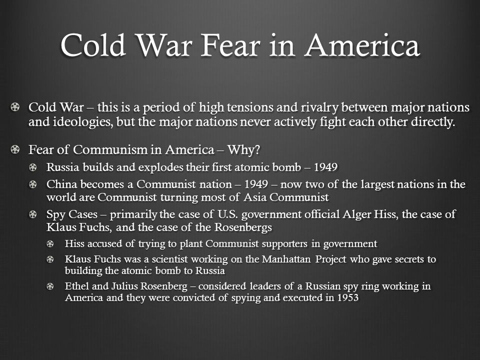 Cold War Fear in America Cold War – this is a period of high tensions and rivalry between major nations and ideologies, but the major nations never ac