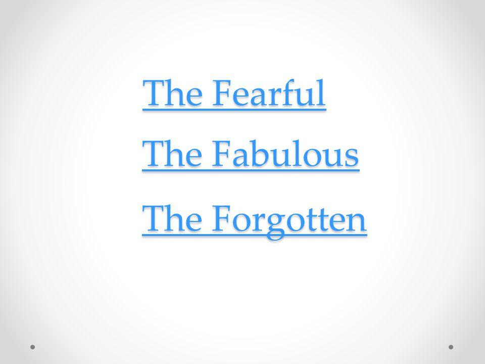 The Fearful The Fearful The Fabulous The Fabulous The Forgotten The Forgotten