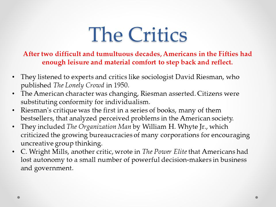 The Critics They listened to experts and critics like sociologist David Riesman, who published The Lonely Crowd in 1950.