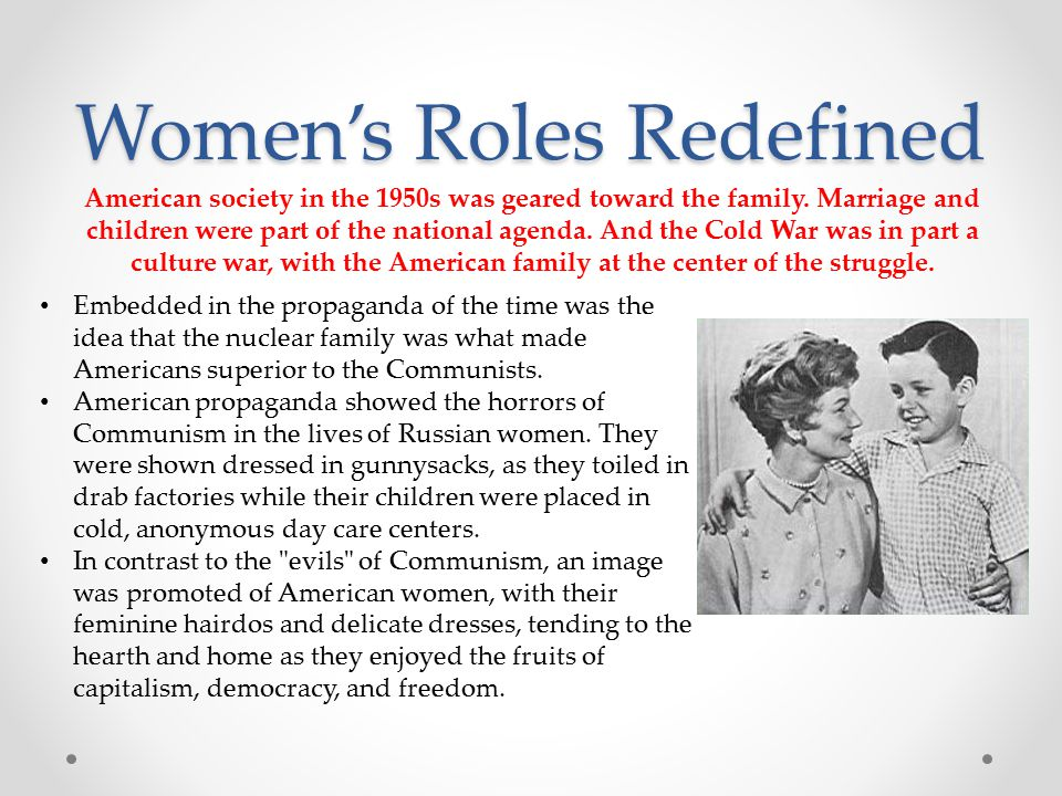 Women's Roles Redefined American society in the 1950s was geared toward the family.