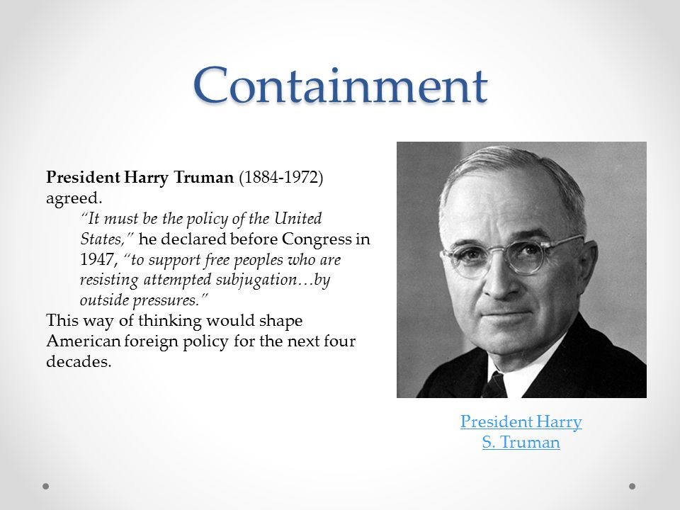 Containment President Harry Truman (1884-1972) agreed.