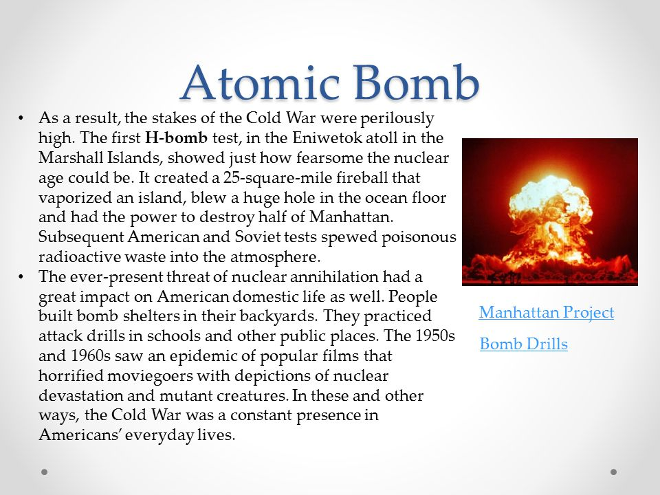 Atomic Bomb As a result, the stakes of the Cold War were perilously high.
