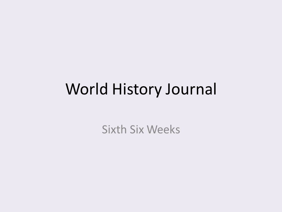World History Journal Sixth Six Weeks