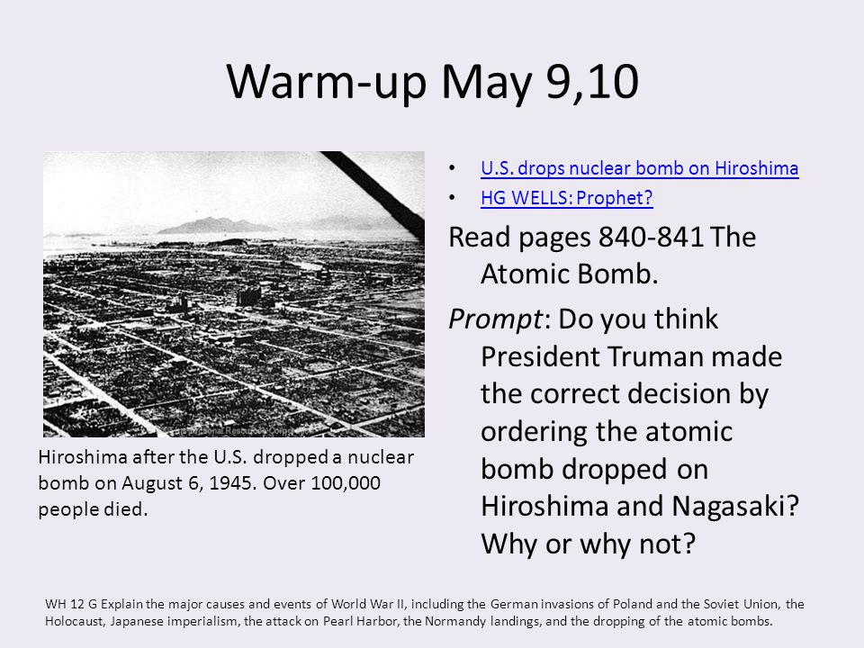 Warm-up May 9,10 U.S. drops nuclear bomb on Hiroshima HG WELLS: Prophet? Read pages 840-841 The Atomic Bomb. Prompt: Do you think President Truman mad