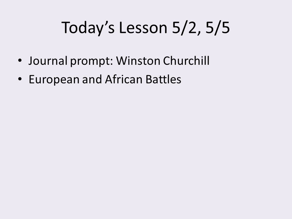 Warm-up 5/2, 5/5 Winston Churchill: British prime minister who rallied British people to fight on against Nazi aggression.