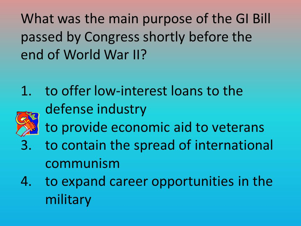 What was the main purpose of the GI Bill passed by Congress shortly before the end of World War II.