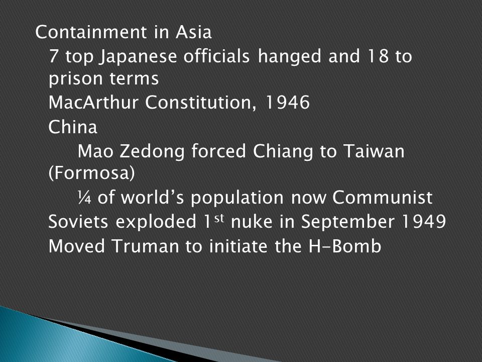 Containment in Asia 7 top Japanese officials hanged and 18 to prison terms MacArthur Constitution, 1946 China Mao Zedong forced Chiang to Taiwan (Form