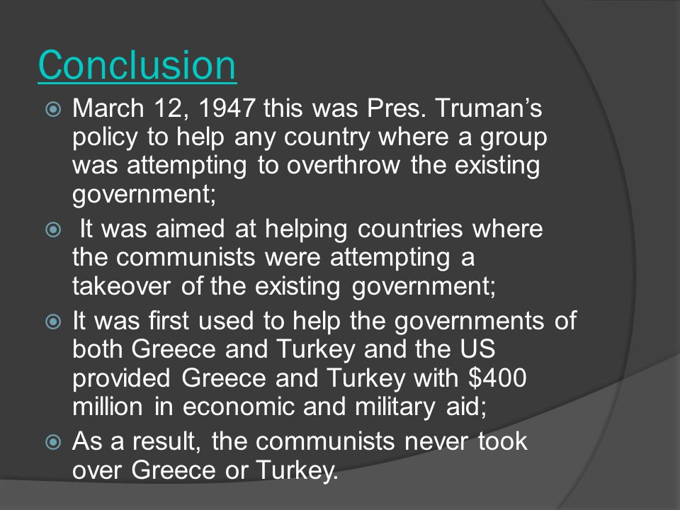 Conclusion  March 12, 1947 this was Pres.