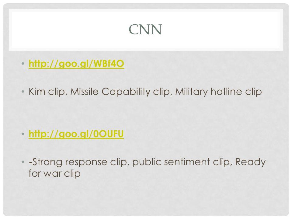 CNN http://goo.gl/WBf4O Kim clip, Missile Capability clip, Military hotline clip http://goo.gl/0OUFU - Strong response clip, public sentiment clip, Re