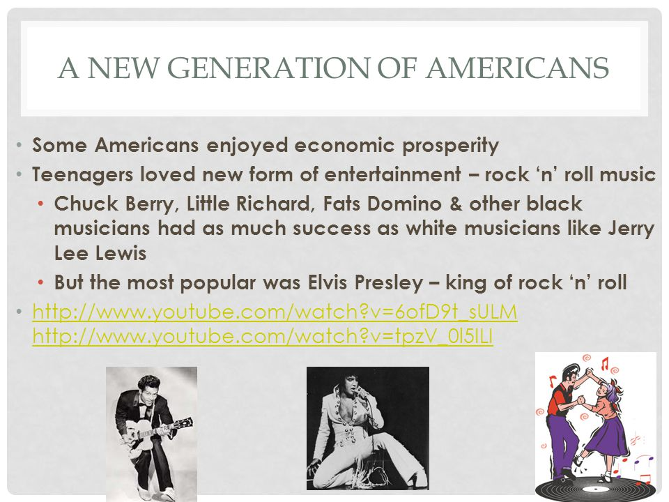 A NEW GENERATION OF AMERICANS Some Americans enjoyed economic prosperity Teenagers loved new form of entertainment – rock 'n' roll music Chuck Berry,