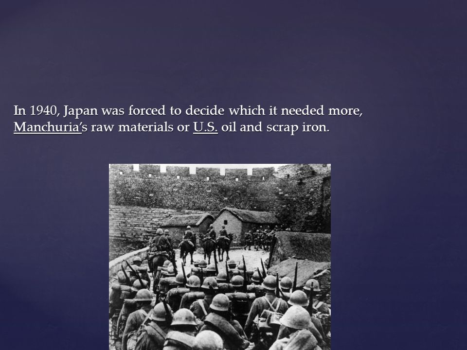 In 1940, Japan was forced to decide which it needed more, Manchuria's raw materials or U.S. oil and scrap iron.