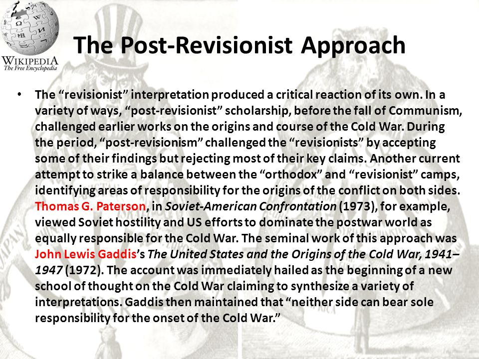 "The Post-Revisionist Approach The ""revisionist"" interpretation produced a critical reaction of its own. In a variety of ways, ""post-revisionist"" schol"