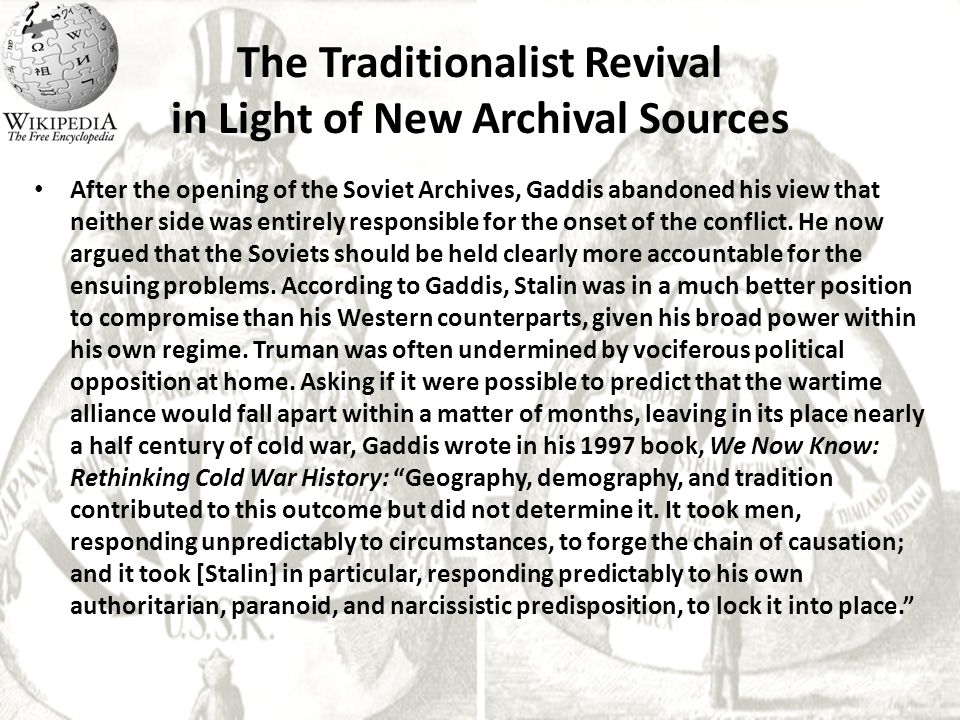The Traditionalist Revival in Light of New Archival Sources After the opening of the Soviet Archives, Gaddis abandoned his view that neither side was