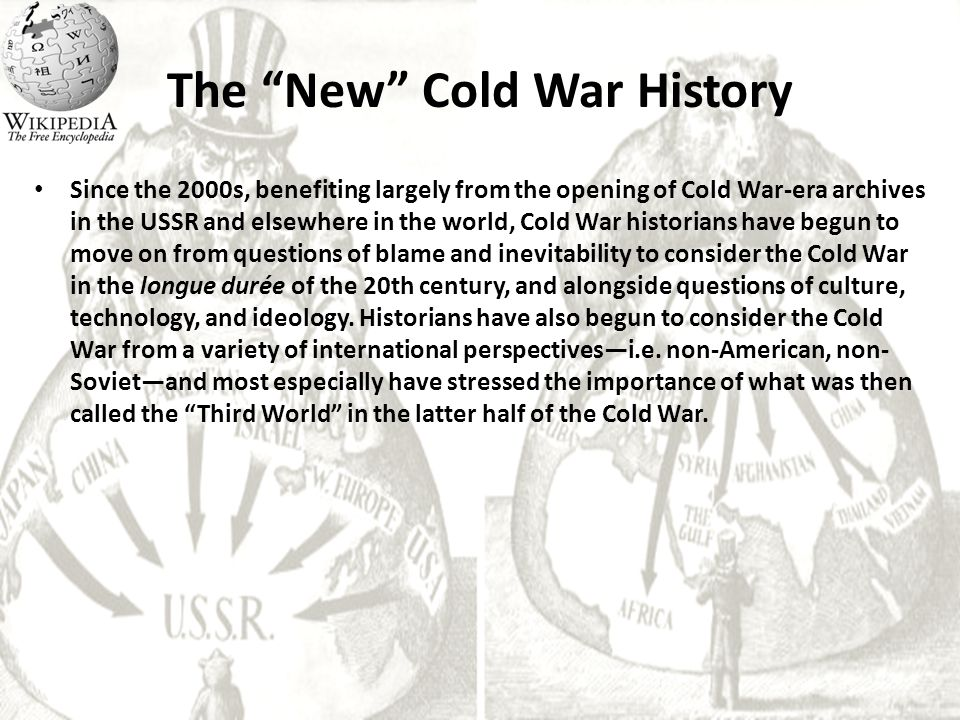 "The ""New"" Cold War History Since the 2000s, benefiting largely from the opening of Cold War-era archives in the USSR and elsewhere in the world, Cold"
