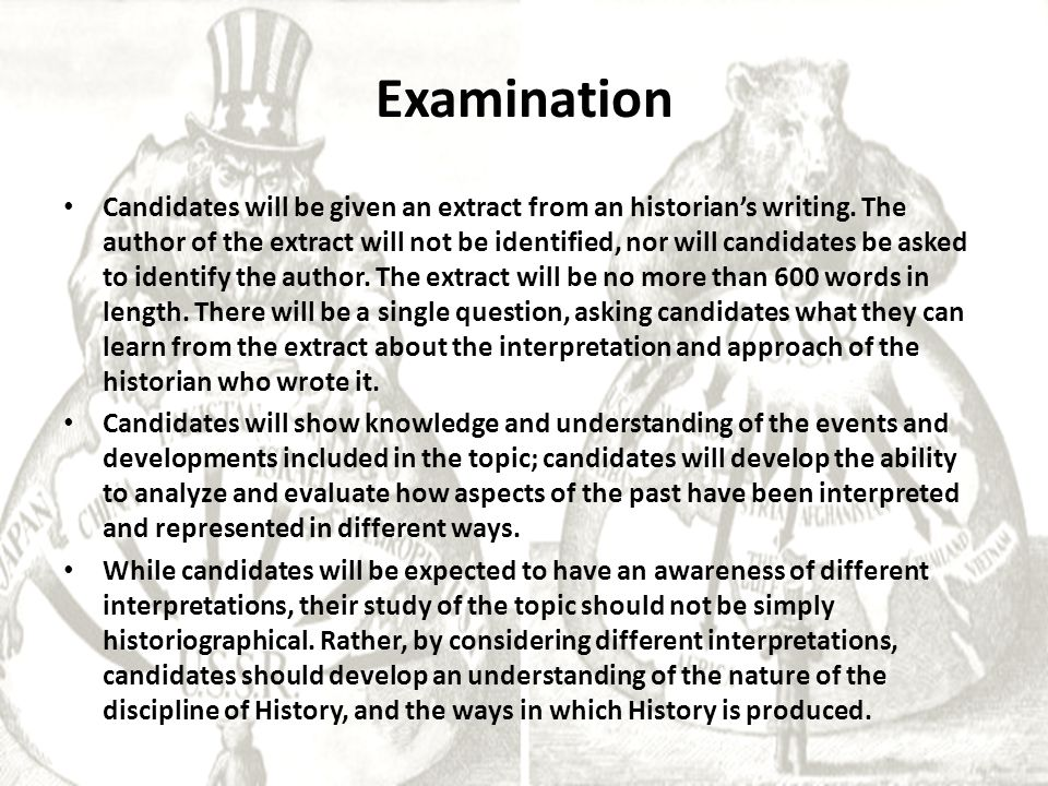 Examination Candidates will be given an extract from an historian's writing. The author of the extract will not be identified, nor will candidates be