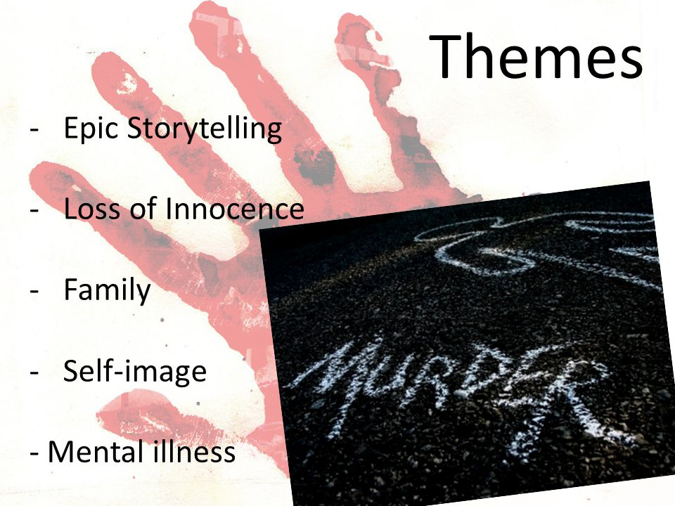 Themes -Epic Storytelling -Loss of Innocence -Family -Self-image - Mental illness