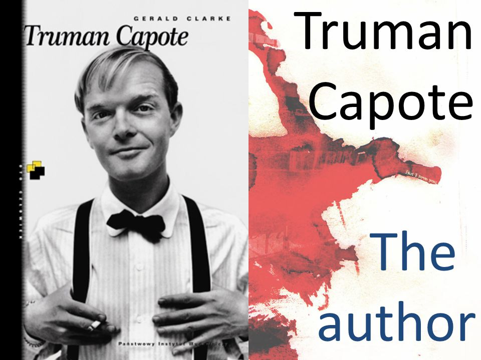 - Literary clasics - Truman Capote (September 30, 1924 – August 25, 1984) - Discovered his talent at the age of 11 - Famous In Cold Blood (1966)