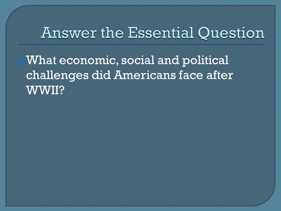  What economic, social and political challenges did Americans face after WWII