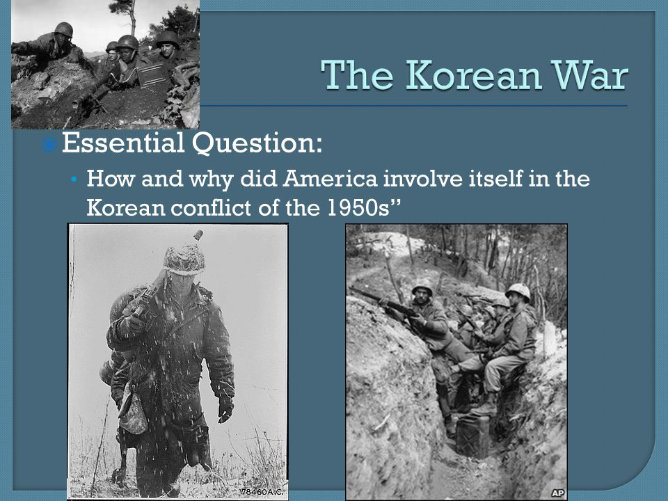  Essential Question: How and why did America involve itself in the Korean conflict of the 1950s
