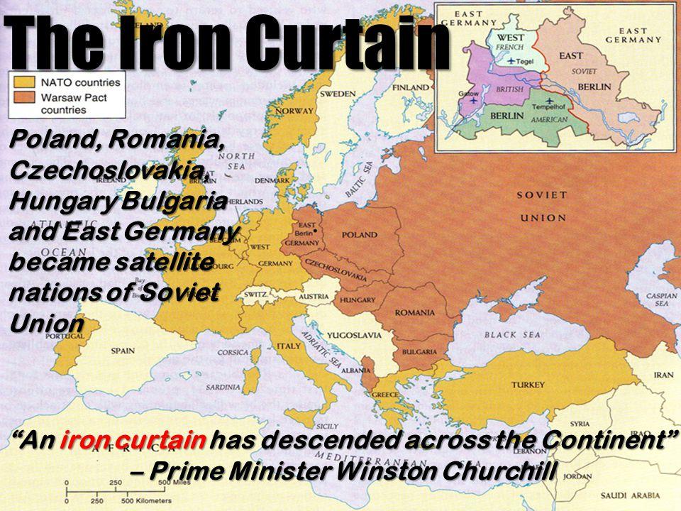 """The Iron Curtain """"An iron curtain has descended across the Continent"""" – Prime Minister Winston Churchill Poland, Romania, Czechoslovakia, Hungary Bulg"""