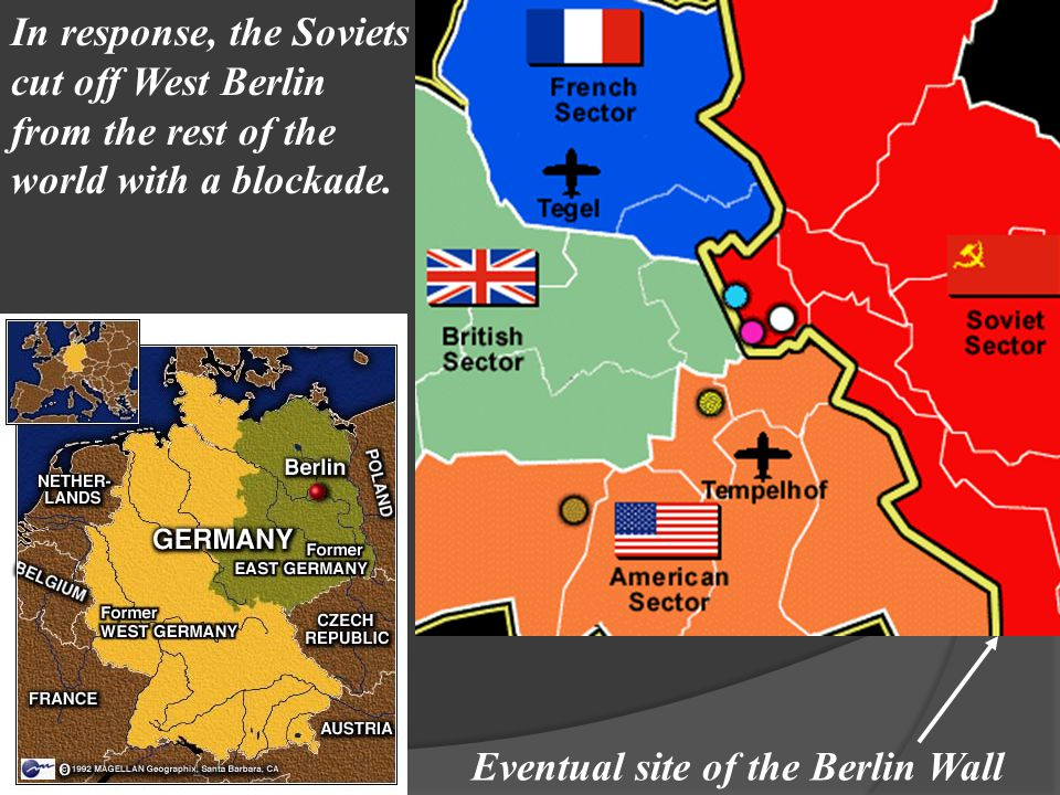 In response, the Soviets cut off West Berlin from the rest of the world with a blockade. Eventual site of the Berlin Wall