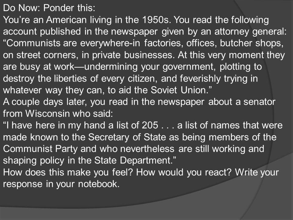 """Do Now: Ponder this: You're an American living in the 1950s. You read the following account published in the newspaper given by an attorney general: """""""