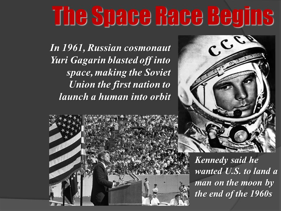 The Space Race Begins In 1961, Russian cosmonaut Yuri Gagarin blasted off into space, making the Soviet Union the first nation to launch a human into