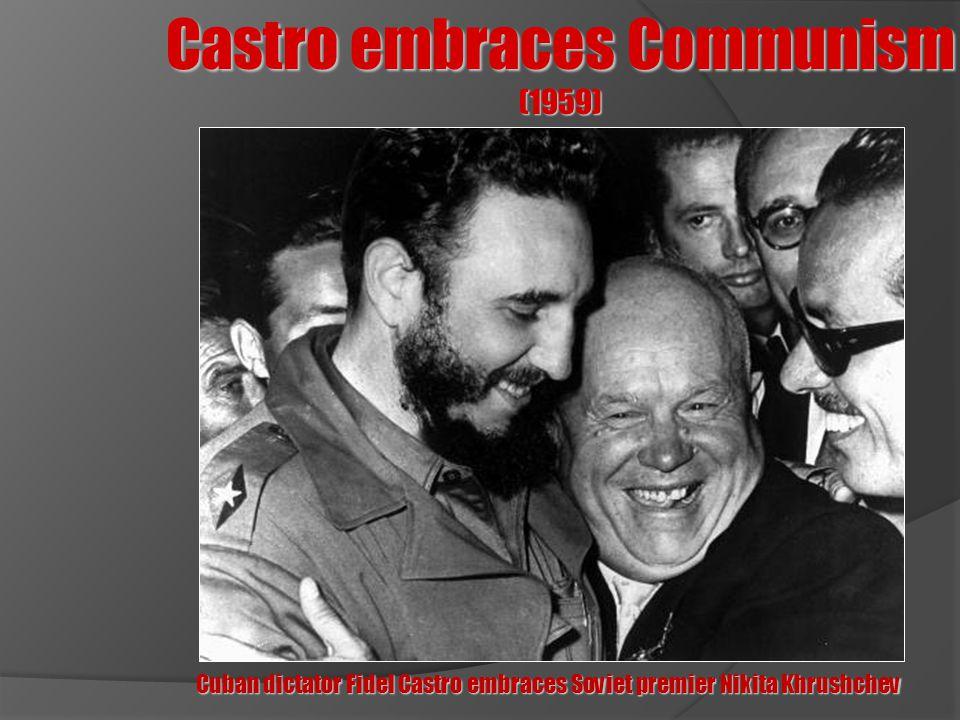 Castro embraces Communism (1959) Cuban dictator Fidel Castro embraces Soviet premier Nikita Khrushchev