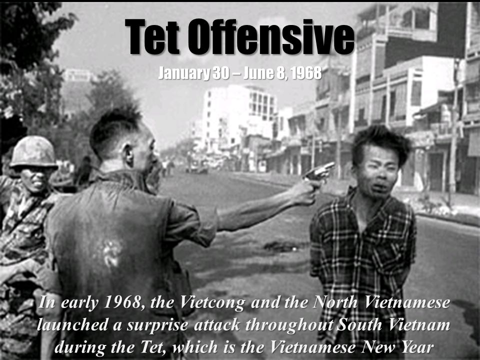 Tet Offensive January 30 – June 8, 1968 In early 1968, the Vietcong and the North Vietnamese launched a surprise attack throughout South Vietnam durin