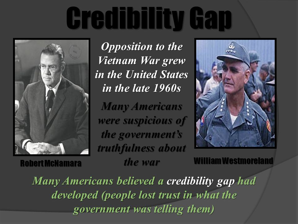 Credibility Gap William Westmoreland Robert McNamara Opposition to the Vietnam War grew in the United States in the late 1960s Many Americans were sus