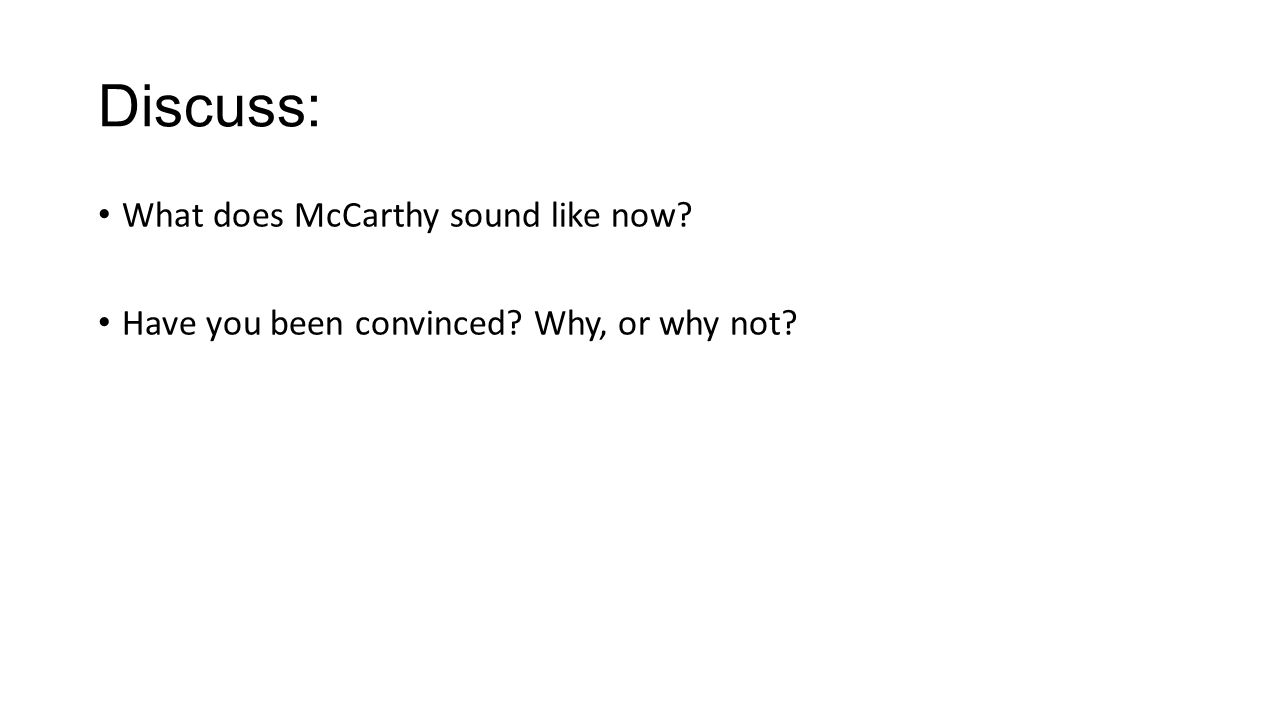 Discuss: What does McCarthy sound like now Have you been convinced Why, or why not