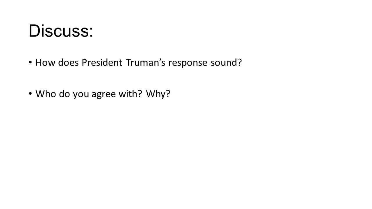Discuss: How does President Truman's response sound Who do you agree with Why
