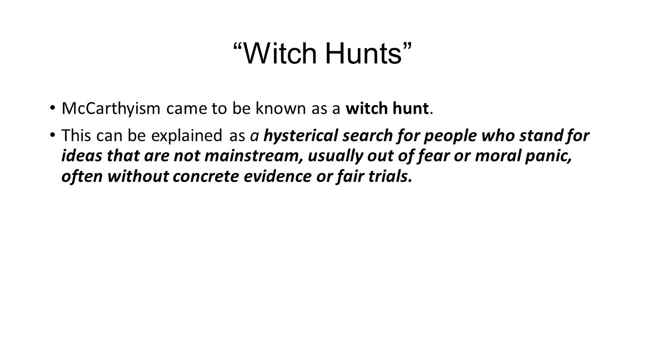 Witch Hunts McCarthyism came to be known as a witch hunt.