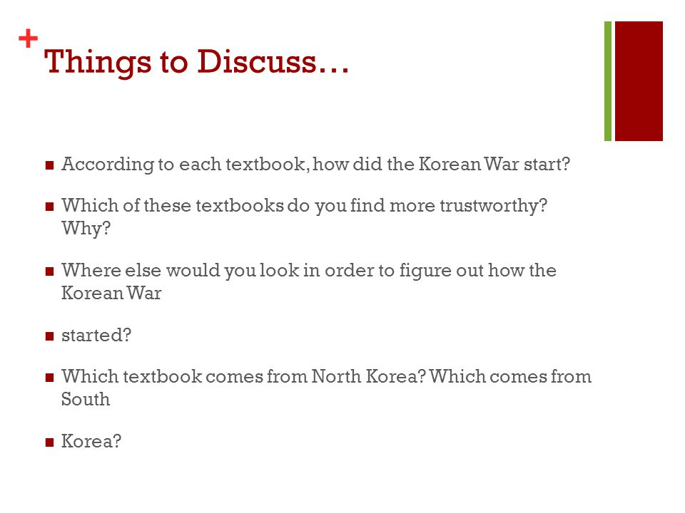 + Things to Discuss… According to each textbook, how did the Korean War start.