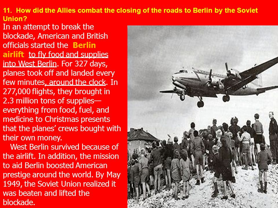 In an attempt to break the blockade, American and British officials started the Berlin airlift to fly food and supplies into West Berlin. For 327 days