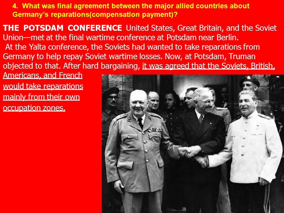 THE POTSDAM CONFERENCE United States, Great Britain, and the Soviet Union—met at the final wartime conference at Potsdam near Berlin. At the Yalta con