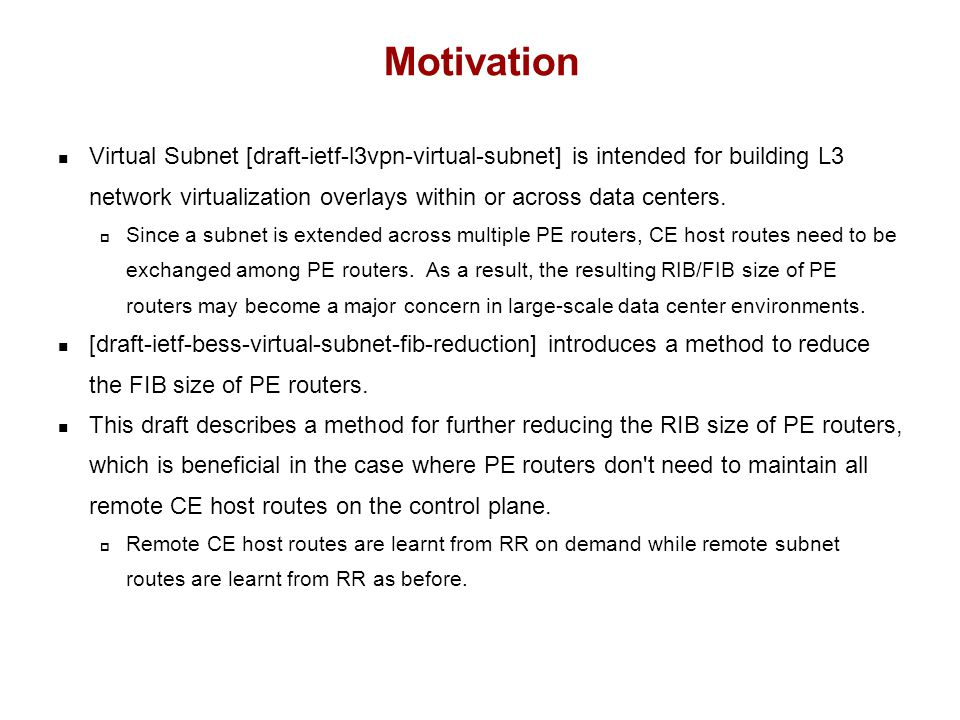 Virtual Subnet [draft-ietf-l3vpn-virtual-subnet] is intended for building L3 network virtualization overlays within or across data centers.