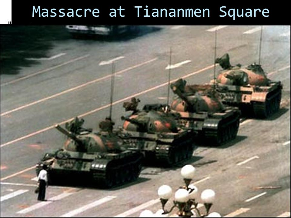 Massacre at Tiananmen Square  June 1989  Tiananmen located in Beijing China  Communist economy in China very weak  Overly harsh and dictatorial go