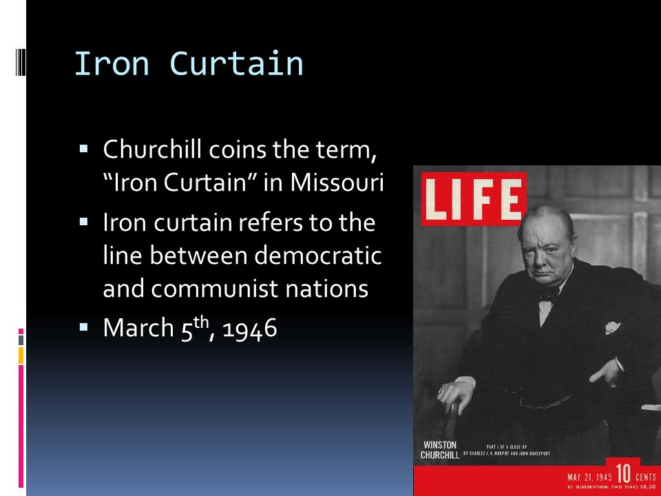 """Iron Curtain  Churchill coins the term, """"Iron Curtain"""" in Missouri  Iron curtain refers to the line between democratic and communist nations  March"""